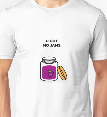 U Got No Jams Unisex T-Shirt
