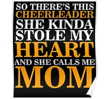 SO THERE'S THIS CHEERLRADER SHE KINDA STOLE MY HEART AND CALLS ME MOM Poster