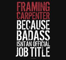 'Framing Carpenter Because Badass Isn't an Official Job Title' Tshirt by Albany Retro