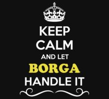 Keep Calm and Let BORGA Handle it by gradyhardy