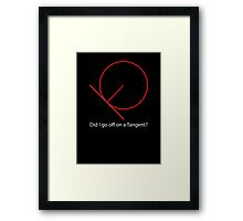 My apologies. Did I go off on a Tangent? Framed Print