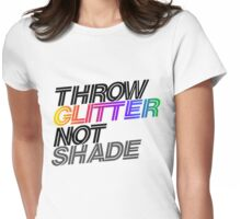 Throw Glitter not shade Womens Fitted T-Shirt