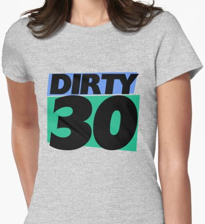 Dirty 30 30th birthday party Womens Fitted T-Shirt