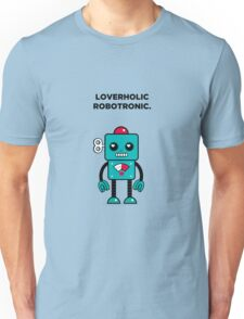 Loverholic Robotronic Unisex T-Shirt