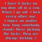 I have 6 Locks on My Door... by Buckwhite