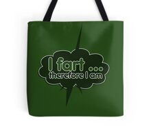 I fart therefor I am Tote Bag