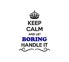 Keep Calm and Let BORING Handle it Photographic Print