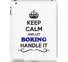 Keep Calm and Let BORING Handle it iPad Case/Skin