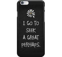 I GO TO SEEK A GREAT PERHAPS - LOOKING FOR ALASKA - JOHN GREEN iPhone Case/Skin