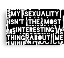 My sexuality isn't the most interesting thing about me (letter background) Canvas Print