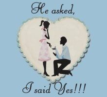 He Asked I Said Yes! T-Shirt