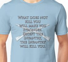What Does Not Kill You Will Make You Stronger... Unisex T-Shirt