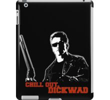 Terminator - Chill Out, Dickwad iPad Case/Skin