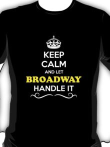 Keep Calm and Let BROADWAY Handle it T-Shirt