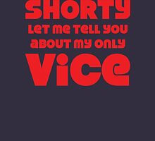 Shorty Let Me Tell You About My Only Vice Unisex T-Shirt