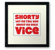 Shorty Let Me Tell You About My Only Vice Framed Print