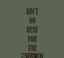 Ain't no rest for the wicked by MeggieIllanes