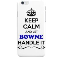 Keep Calm and Let BOWNE Handle it iPhone Case/Skin