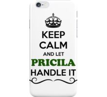 Keep Calm and Let PRICILA Handle it iPhone Case/Skin