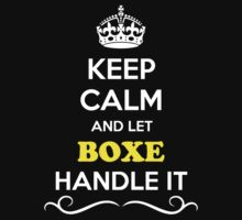 Keep Calm and Let BOXE Handle it by gradyhardy