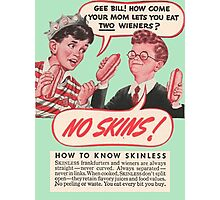 No Skins! Skinless Wieners Your Mom Lets You Eat Two Wieners? Photographic Print