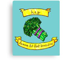 lemme hit that broccolini Canvas Print