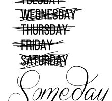 Procrastinating Someday Days of the Week by dschorst