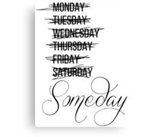 Procrastinating Someday Days of the Week Canvas Print