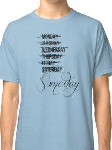 Procrastinating Someday Days of the Week Classic T-Shirt