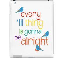 Every 'lil Thing is Gonna Be alright iPad Case/Skin