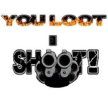 You Loot, I Shoot! by SynthOverlord