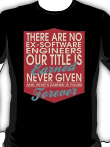 """""""There are no Ex-Software Engineers... Our title is earned never given and what's earned is yours forever"""" Collection #24103 T-Shirt"""
