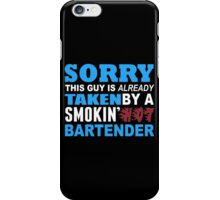 Sorry This Guy Is Already Taken By A Smokin Hot Bartender - Custom Tshirt iPhone Case/Skin