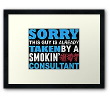 Sorry This Guy Is Already Taken By A Smokin Hot Consultant - Custom Tshirt Framed Print