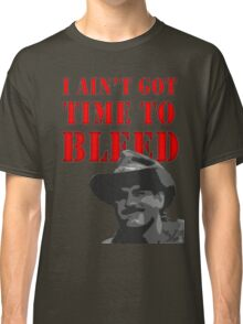 I Ain't Got Time to Bleed Classic T-Shirt
