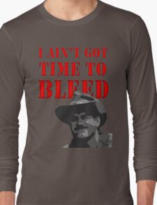 I Ain't Got Time to Bleed Long Sleeve T-Shirt