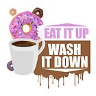 Eat It Up - Wash It Down by Adamzworld