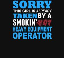 Sorry This Girl Is Already Taken By A Smokin Hot Heavy Equipment Operator - Funny Tshirts T-Shirt
