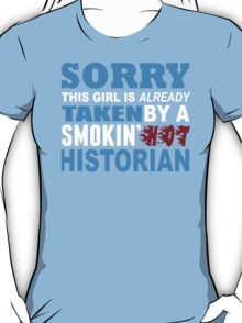 Sorry This Girl Is Already Taken By A Smokin Hot Historian - Funny Tshirts T-Shirt