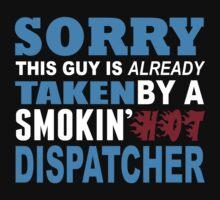 Sorry This Guy Is Already Taken By A Smokin Hot Dispatcher - Custom Tshirt by custom333