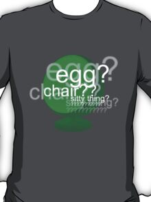 Egg? Chair? Sitty thing? ???????????? - Drunk Deductions T-Shirt