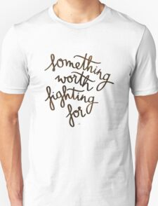 Something worth fighting for T-Shirt