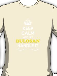 Keep Calm and Let BULOSAN Handle it T-Shirt