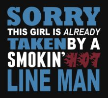 Sorry This Girl Is Already Taken By A Smokin Hot Line Man - Funny Tshirts by custom111