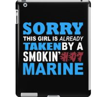 Sorry This Girl Is Already Taken By A Smokin Hot Marine - Funny Tshirts iPad Case/Skin