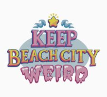 Keep Beach City Weird! by natabraska