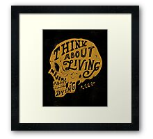 Think About Living Framed Print