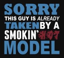 Sorry This Guy Is Already Taken By A Smokin Hot Model - Custom Tshirt by custom333