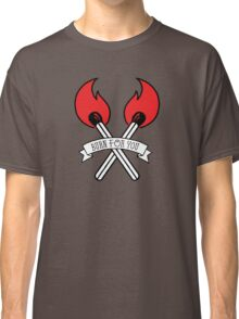 Burn for you Classic T-Shirt