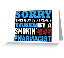 Sorry This Guy Is Already Taken By A Smokin Hot Pharmacist - Custom Tshirt Greeting Card